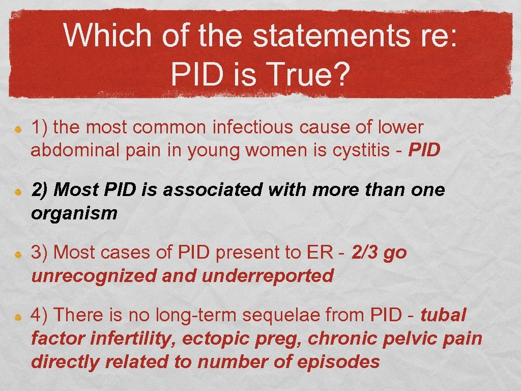 Which of the statements re: PID is True? 1) the most common infectious cause