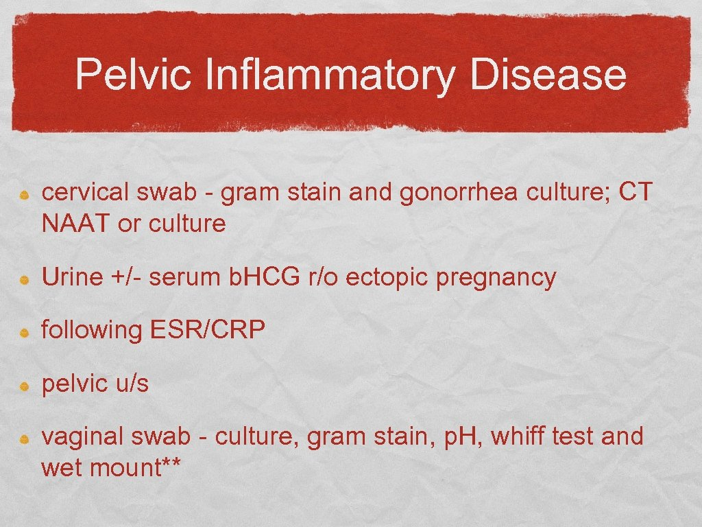 Pelvic Inflammatory Disease cervical swab - gram stain and gonorrhea culture; CT NAAT or