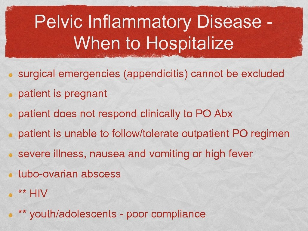 Pelvic Inflammatory Disease When to Hospitalize surgical emergencies (appendicitis) cannot be excluded patient is
