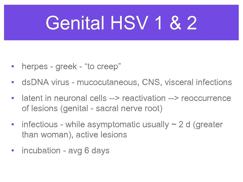 "Genital HSV 1 & 2 • herpes - greek - ""to creep"" • ds."