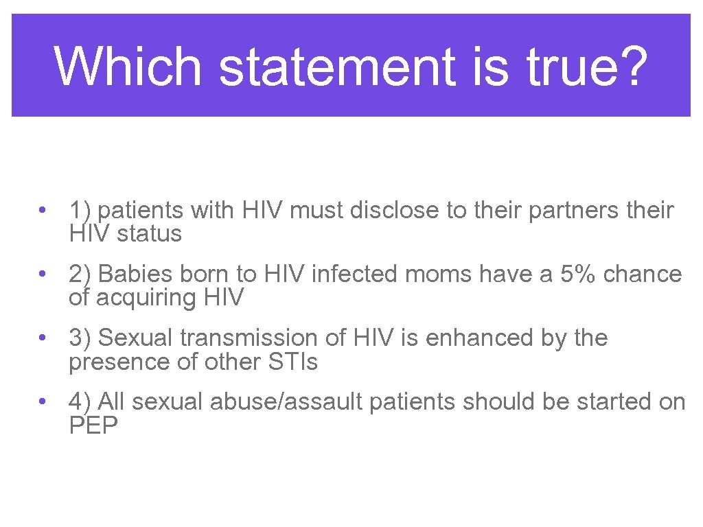 Which statement is true? • 1) patients with HIV must disclose to their partners