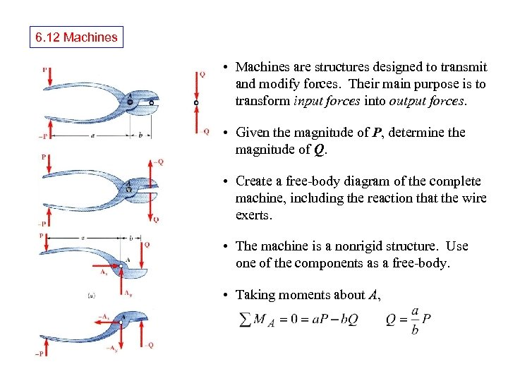6. 12 Machines • Machines are structures designed to transmit and modify forces. Their