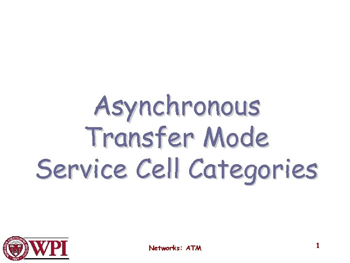 Asynchronous Transfer Mode Service Cell Categories Networks: ATM 1