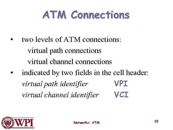 ATM Connections • • two levels of ATM connections: virtual path connections virtual channel