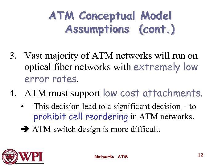 ATM Conceptual Model Assumptions (cont. ) 3. Vast majority of ATM networks will run