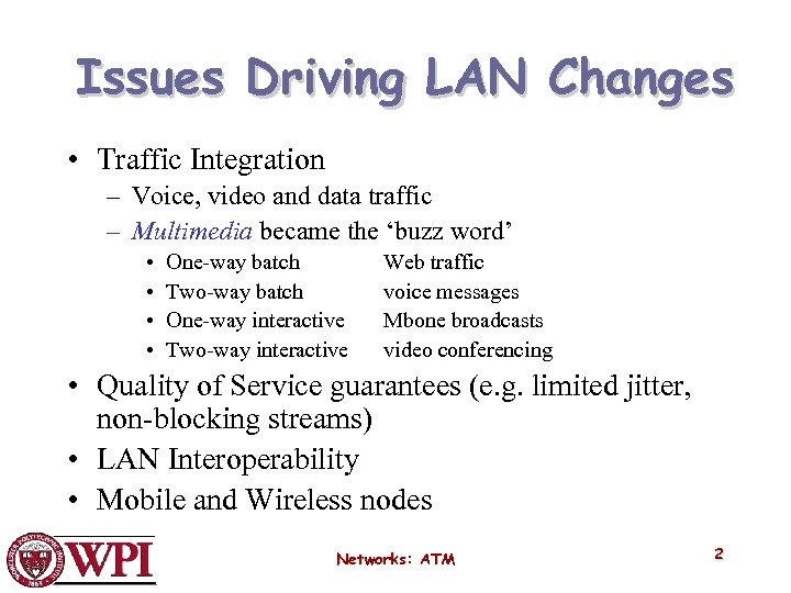 Issues Driving LAN Changes • Traffic Integration – Voice, video and data traffic –