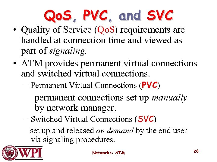 Qo. S, PVC, and SVC • Quality of Service (Qo. S) requirements are handled
