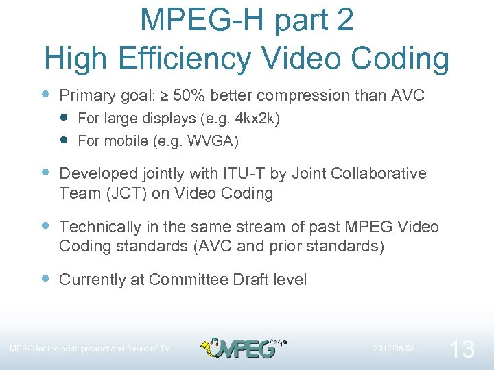 MPEG-H part 2 High Efficiency Video Coding Primary goal: ≥ 50% better compression than