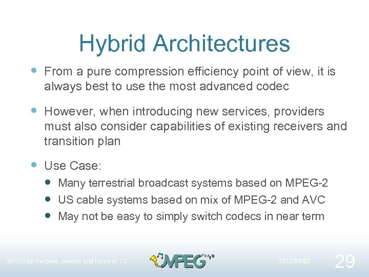 Hybrid Architectures From a pure compression efficiency point of view, it is always best