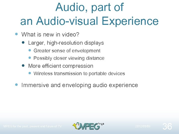Audio, part of an Audio-visual Experience What is new in video? Larger, high-resolution displays