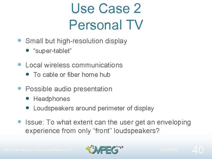 """Use Case 2 Personal TV Small but high-resolution display """"super-tablet"""" Local wireless communications To"""