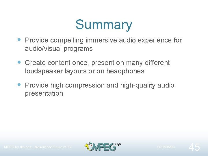 Summary Provide compelling immersive audio experience for audio/visual programs Create content once, present on