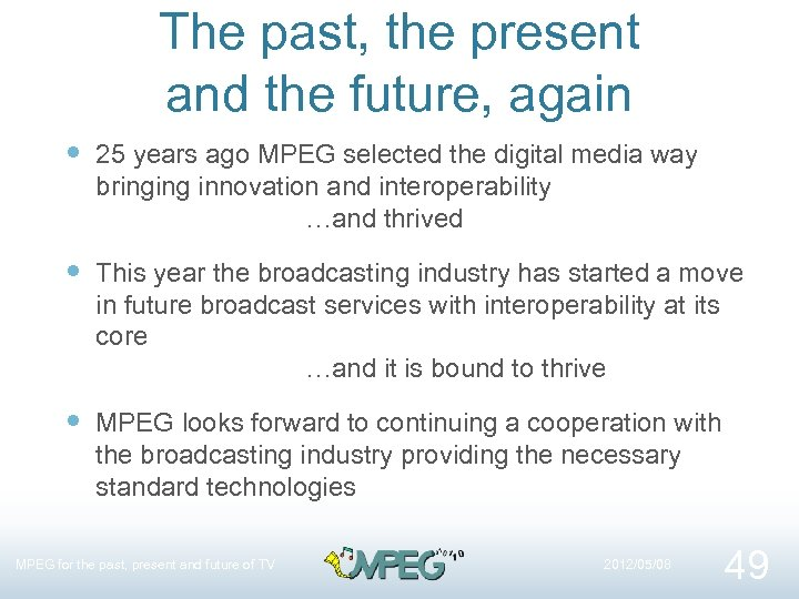 The past, the present and the future, again 25 years ago MPEG selected the