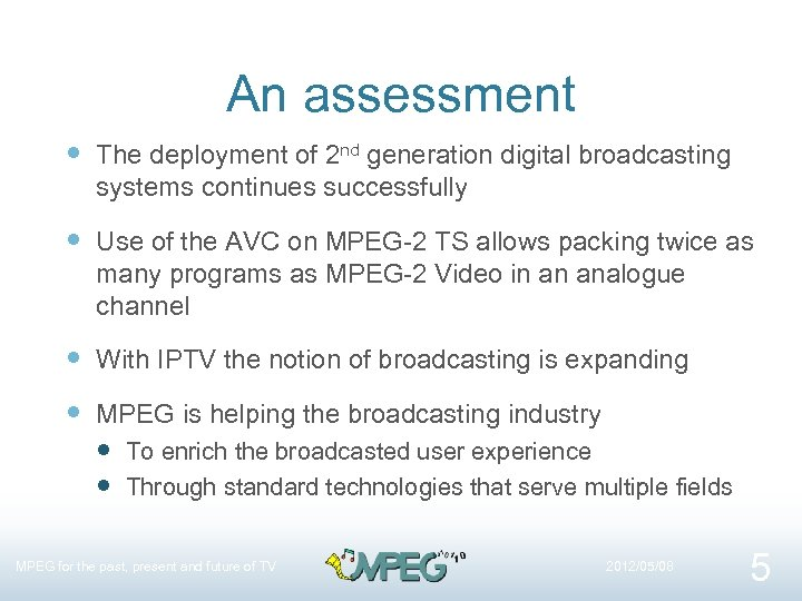 An assessment The deployment of 2 nd generation digital broadcasting systems continues successfully Use