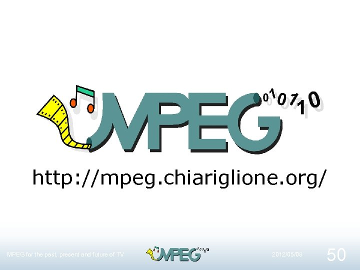 http: //mpeg. chiariglione. org/ MPEG for the past, present and future of TV 2012/05/08