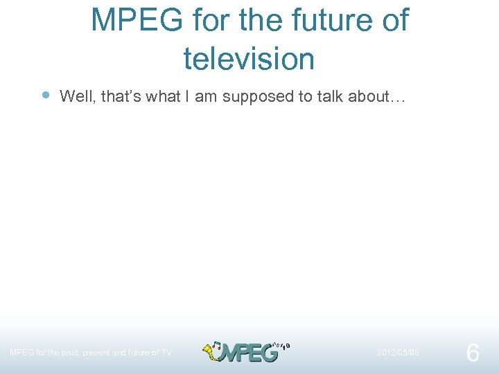 MPEG for the future of television Well, that's what I am supposed to talk
