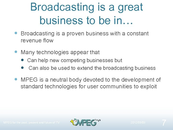 Broadcasting is a great business to be in… Broadcasting is a proven business with