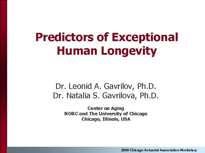 Predictors of Exceptional Human Longevity Dr. Leonid A. Gavrilov, Ph. D. Dr. Natalia S.