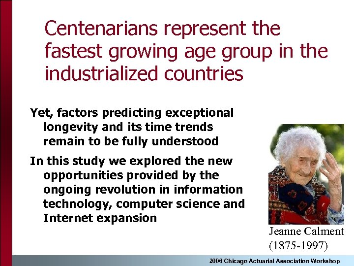 Centenarians represent the fastest growing age group in the industrialized countries Yet, factors predicting