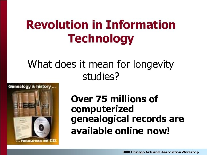Revolution in Information Technology What does it mean for longevity studies? Over 75 millions