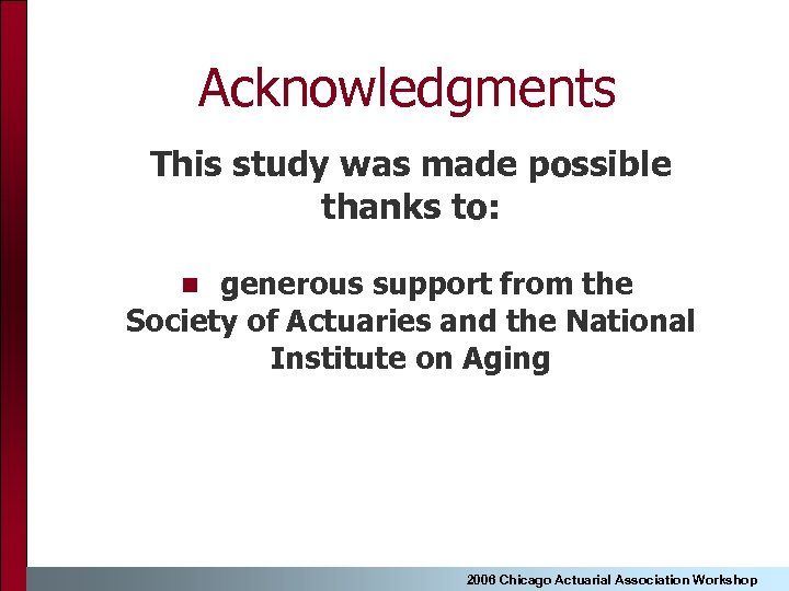 Acknowledgments This study was made possible thanks to: generous support from the Society of