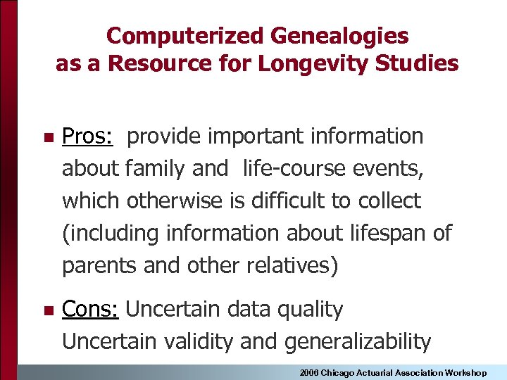 Computerized Genealogies as a Resource for Longevity Studies n Pros: provide important information about