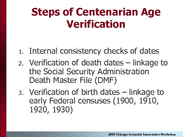 Steps of Centenarian Age Verification 1. 2. 3. Internal consistency checks of dates Verification