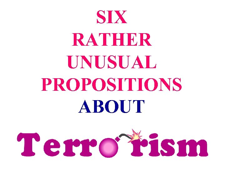 SIX PROPOSITIONS RATHER UNUSUAL PROPOSITIONS ABOUT