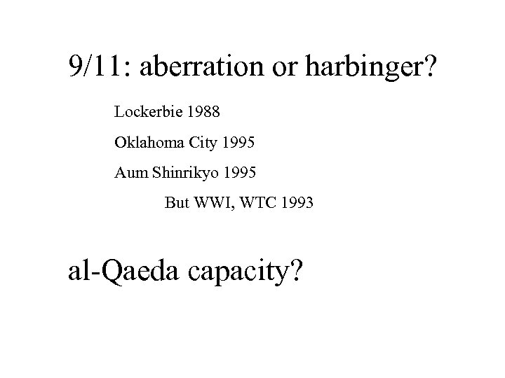9/11: aberration or harbinger? Lockerbie 1988 Oklahoma City 1995 Aum Shinrikyo 1995 But WWI,