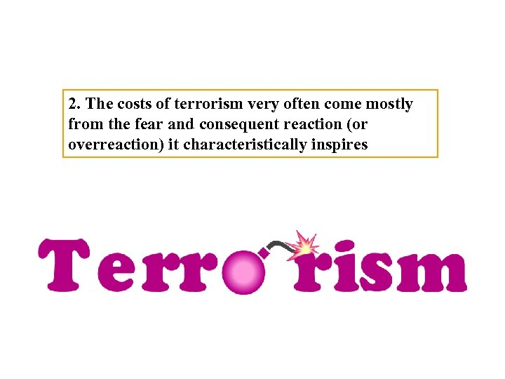 2. The costs of terrorism very often come mostly from the fear and consequent