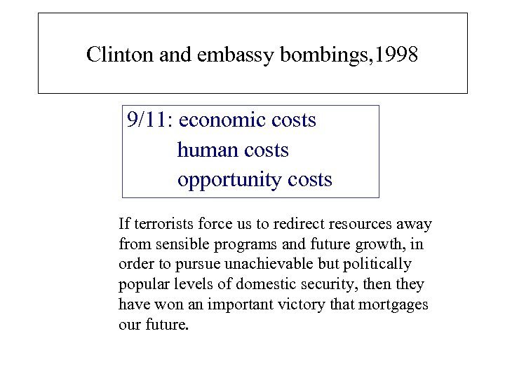 Clinton and embassy bombings, 1998 9/11: economic costs human costs opportunity costs If terrorists