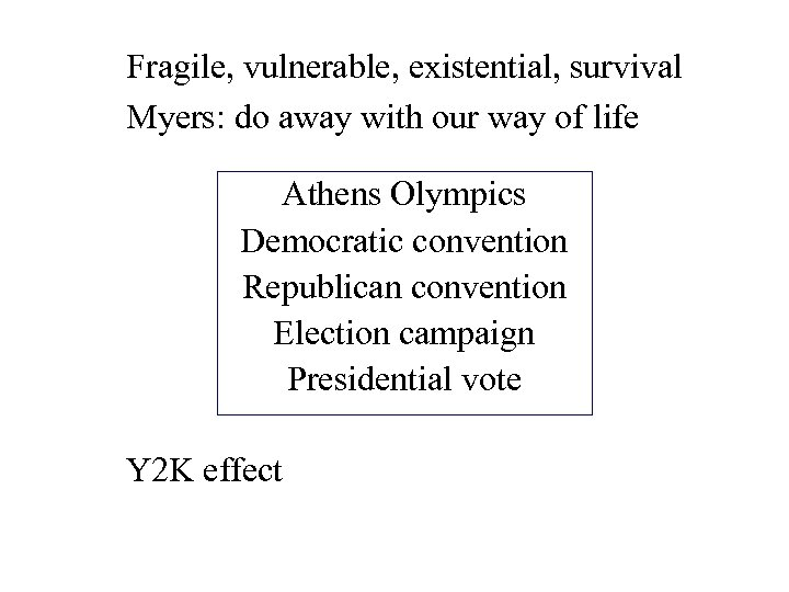 Fragile, vulnerable, existential, survival Myers: do away with our way of life Athens Olympics