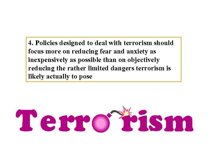 4. Policies designed to deal with terrorism should focus more on reducing fear and
