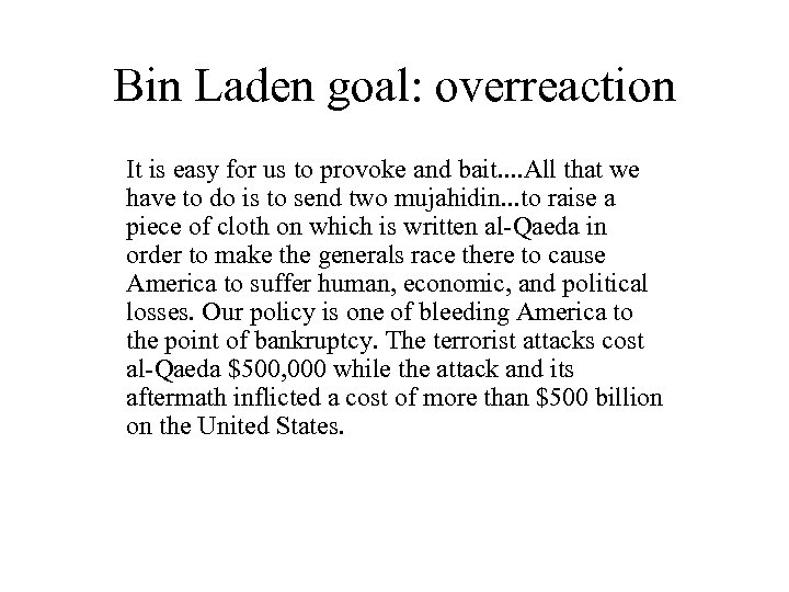 Bin Laden goal: overreaction It is easy for us to provoke and bait. .