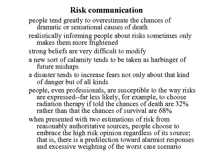 Risk communication people tend greatly to overestimate the chances of dramatic or sensational causes