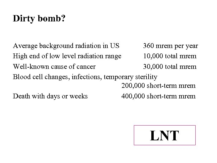 Dirty bomb? Average background radiation in US 360 mrem per year High end of