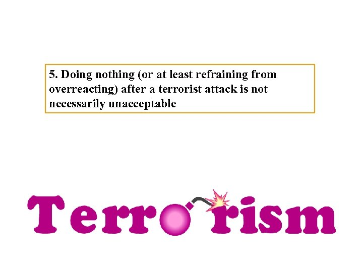 5. Doing nothing (or at least refraining from overreacting) after a terrorist attack is
