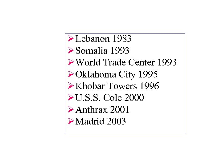 Ø Lebanon 1983 Ø Somalia 1993 Ø World Trade Center 1993 Ø Oklahoma City