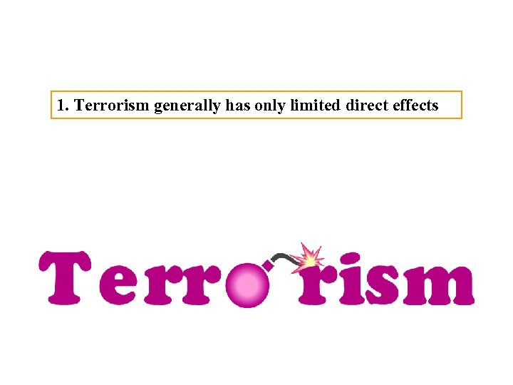 1. Terrorism generally has only limited direct effects