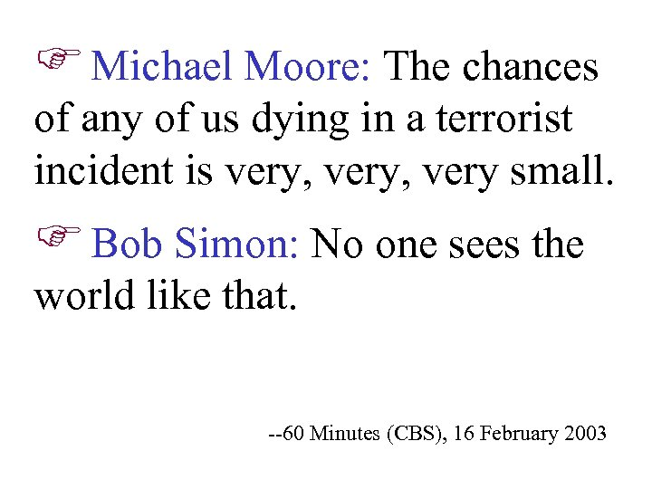 F Michael Moore: The chances of any of us dying in a terrorist incident