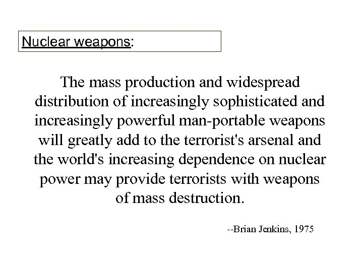 Nuclear weapons: The mass production and widespread distribution of increasingly sophisticated and increasingly powerful