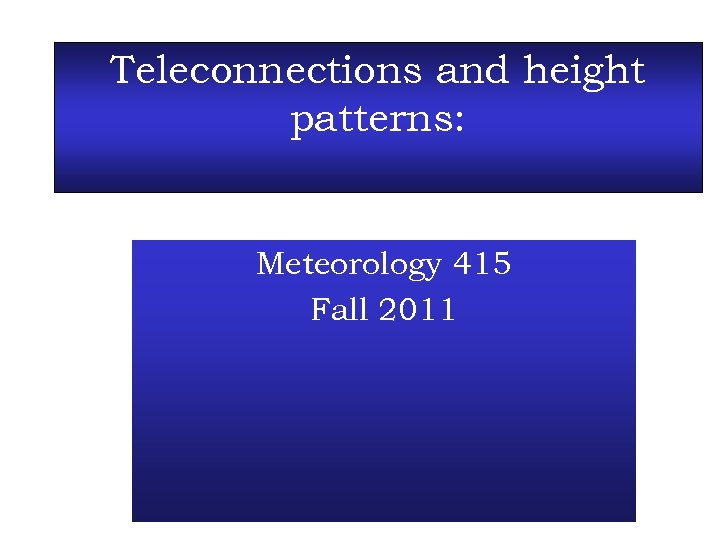Teleconnections and height patterns: Meteorology 415 Fall 2011