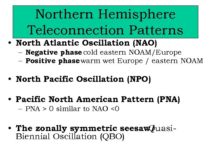 Northern Hemisphere Teleconnection Patterns • North Atlantic Oscillation (NAO) – Negative phase cold eastern