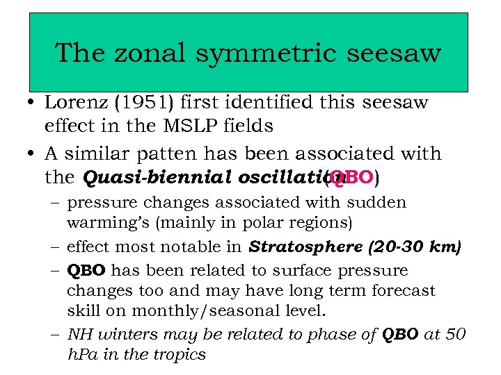 The zonal symmetric seesaw • Lorenz (1951) first identified this seesaw effect in the