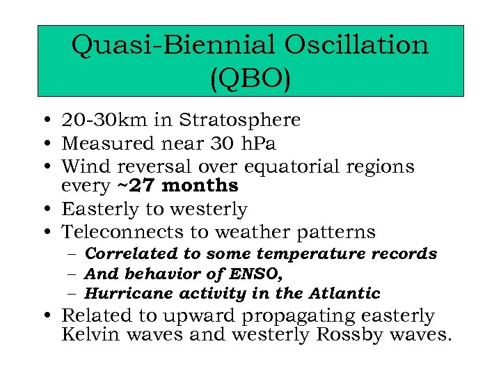 Quasi-Biennial Oscillation (QBO) • 20 -30 km in Stratosphere • Measured near 30 h.