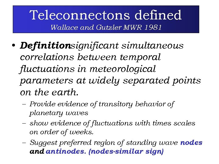 Teleconnectons defined Wallace and Gutzler MWR 1981 • Definitionsignificant simultaneous : correlations between temporal