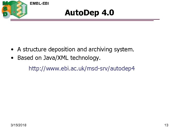 EMBL-EBI Auto. Dep 4. 0 • A structure deposition and archiving system. • Based
