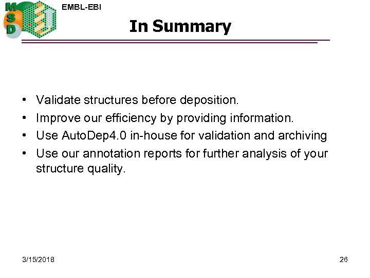 EMBL-EBI In Summary • • Validate structures before deposition. Improve our efficiency by providing