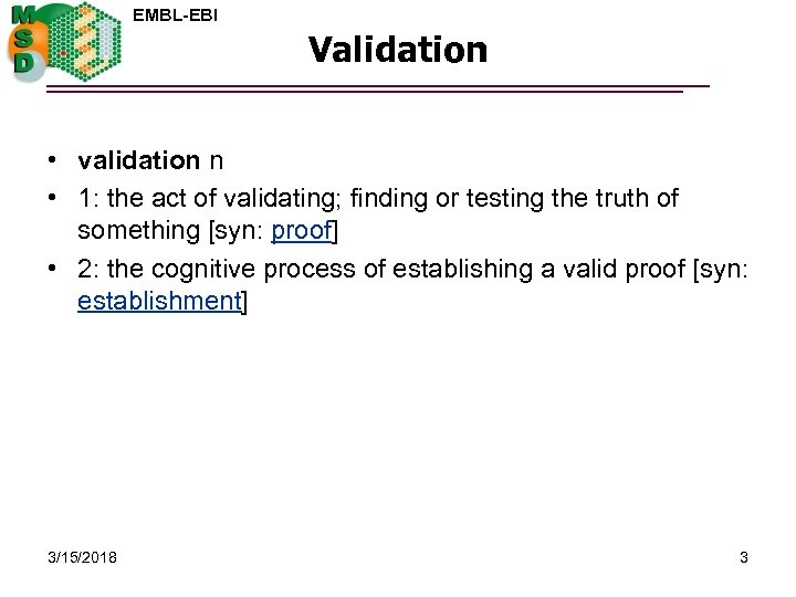 EMBL-EBI Validation • validation n • 1: the act of validating; finding or testing