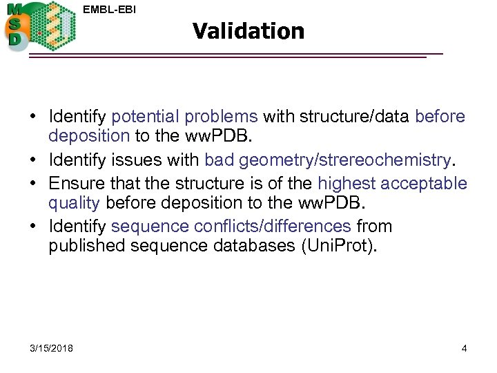 EMBL-EBI Validation • Identify potential problems with structure/data before deposition to the ww. PDB.